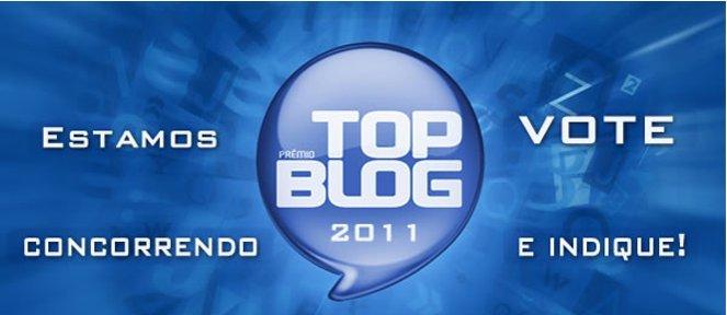 Este Blog concorre ao Prêmio Top Blog 2011